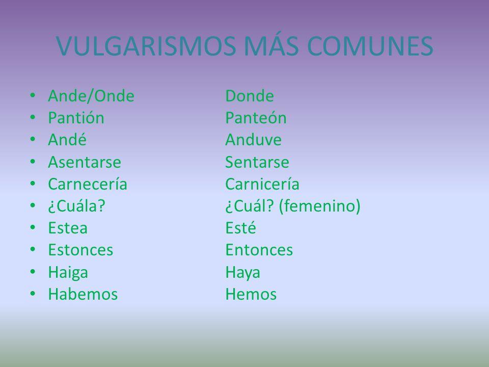 VULGARISMOS MÁS COMUNES
