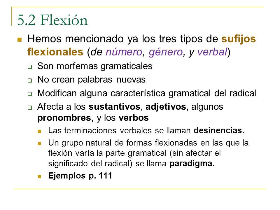 5.2 Flexión Hemos mencionado ya los tres tipos de sufijos flexionales (de número, género, y verbal)
