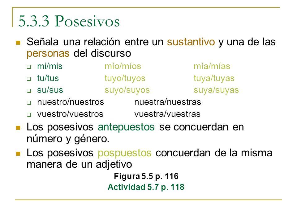 5.3.3 Posesivos Señala una relación entre un sustantivo y una de las personas del discurso. mi/mis mío/míos mía/mías.
