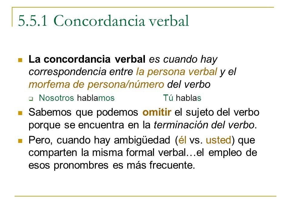 5.5.1 Concordancia verbal La concordancia verbal es cuando hay correspondencia entre la persona verbal y el morfema de persona/número del verbo.