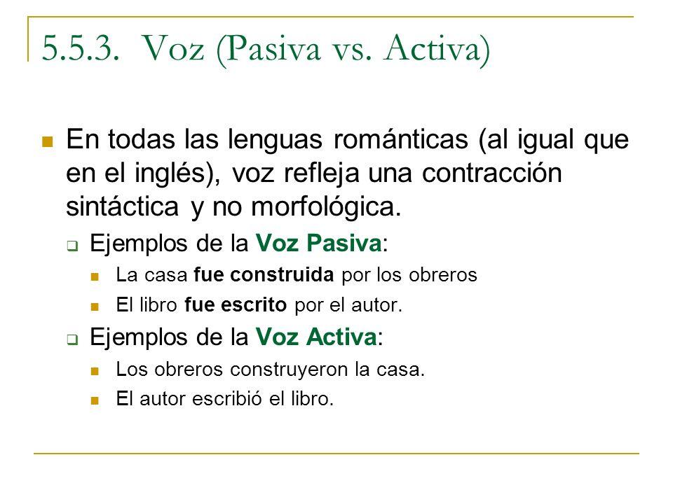 5.5.3. Voz (Pasiva vs. Activa) En todas las lenguas románticas (al igual que en el inglés), voz refleja una contracción sintáctica y no morfológica.