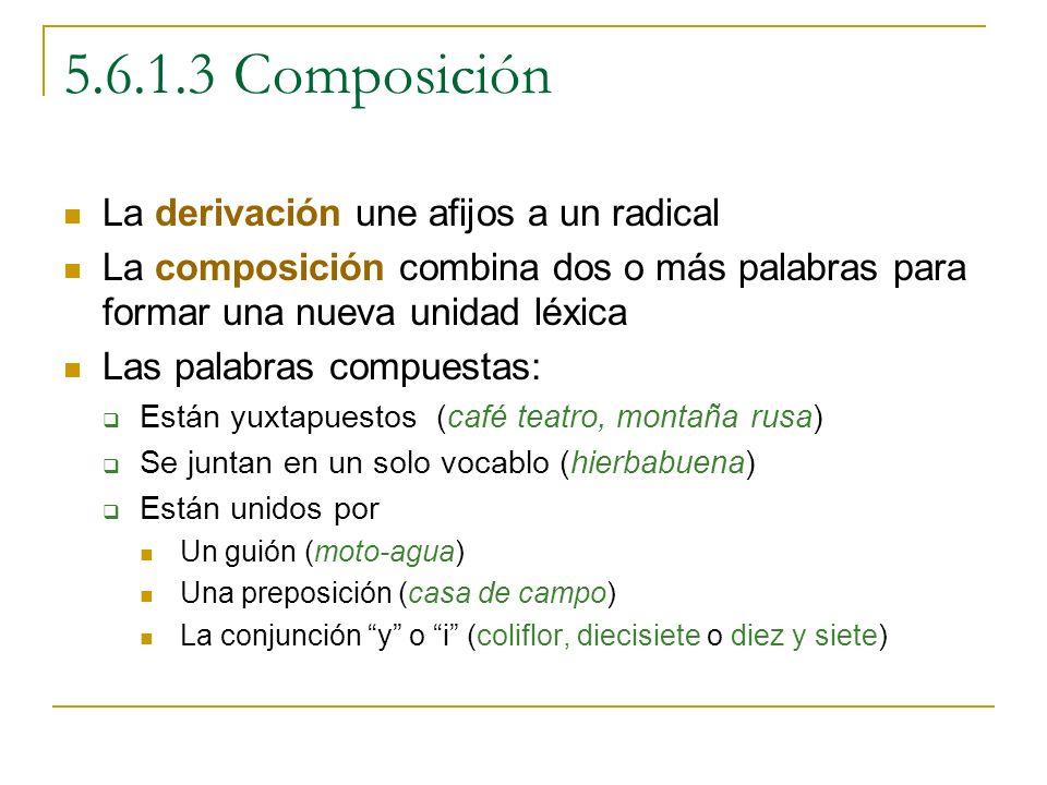 5.6.1.3 Composición La derivación une afijos a un radical