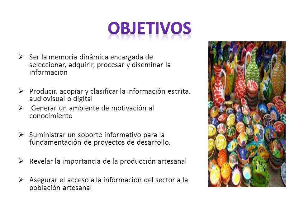 Objetivos Ser la memoria dinámica encargada de seleccionar, adquirir, procesar y diseminar la información.