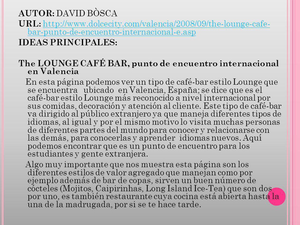 AUTOR: DAVID BÒSCA URL: http://www.dolcecity.com/valencia/2008/09/the-lounge-cafe- bar-punto-de-encuentro-internacional-e.asp.