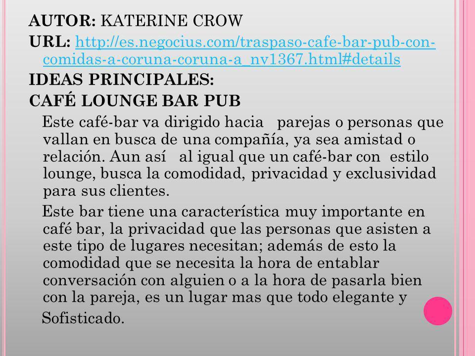 AUTOR: KATERINE CROW URL: http://es.negocius.com/traspaso-cafe-bar-pub-con- comidas-a-coruna-coruna-a_nv1367.html#details.