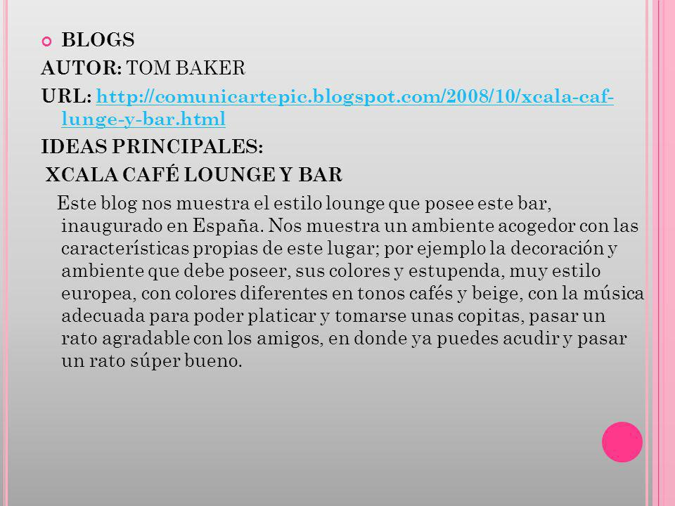 BLOGS AUTOR: TOM BAKER. URL: http://comunicartepic.blogspot.com/2008/10/xcala-caf- lunge-y-bar.html.
