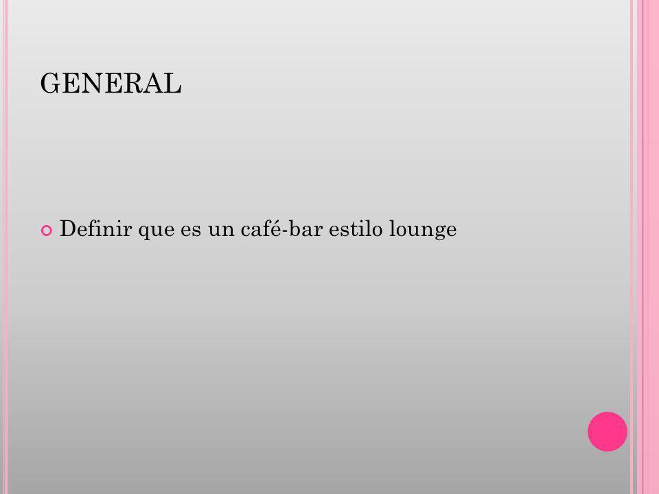 GENERAL Definir que es un café-bar estilo lounge