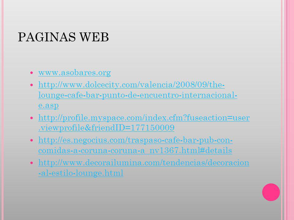 PAGINAS WEB www.asobares.org. http://www.dolcecity.com/valencia/2008/09/the-lounge-cafe-bar-punto-de-encuentro-internacional-e.asp.