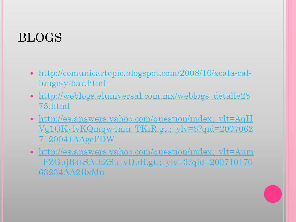 BLOGS http://comunicartepic.blogspot.com/2008/10/xcala-caf-lunge-y-bar.html. http://weblogs.eluniversal.com.mx/weblogs_detalle2875.html.