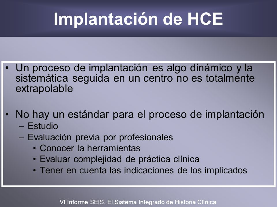 Implantación de HCE Un proceso de implantación es algo dinámico y la sistemática seguida en un centro no es totalmente extrapolable.