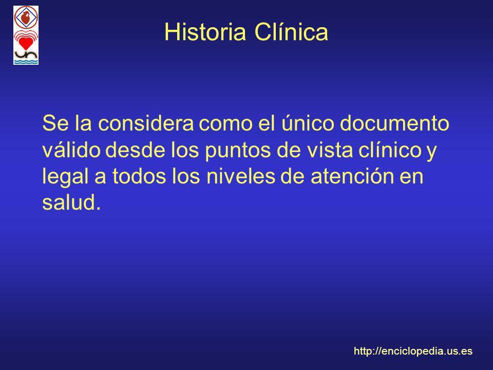 Historia Clínica Se la considera como el único documento válido desde los puntos de vista clínico y legal a todos los niveles de atención en salud.