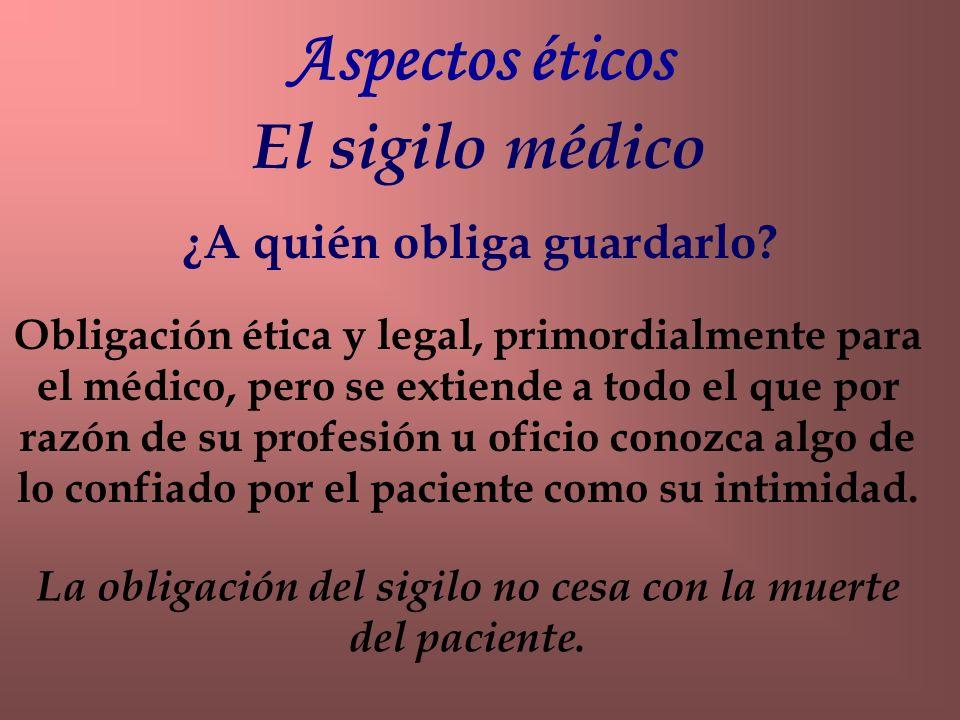 Aspectos éticos El sigilo médico ¿A quién obliga guardarlo