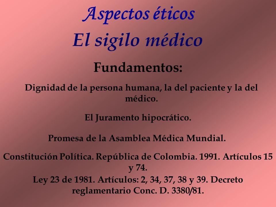 Aspectos éticos El sigilo médico Fundamentos: