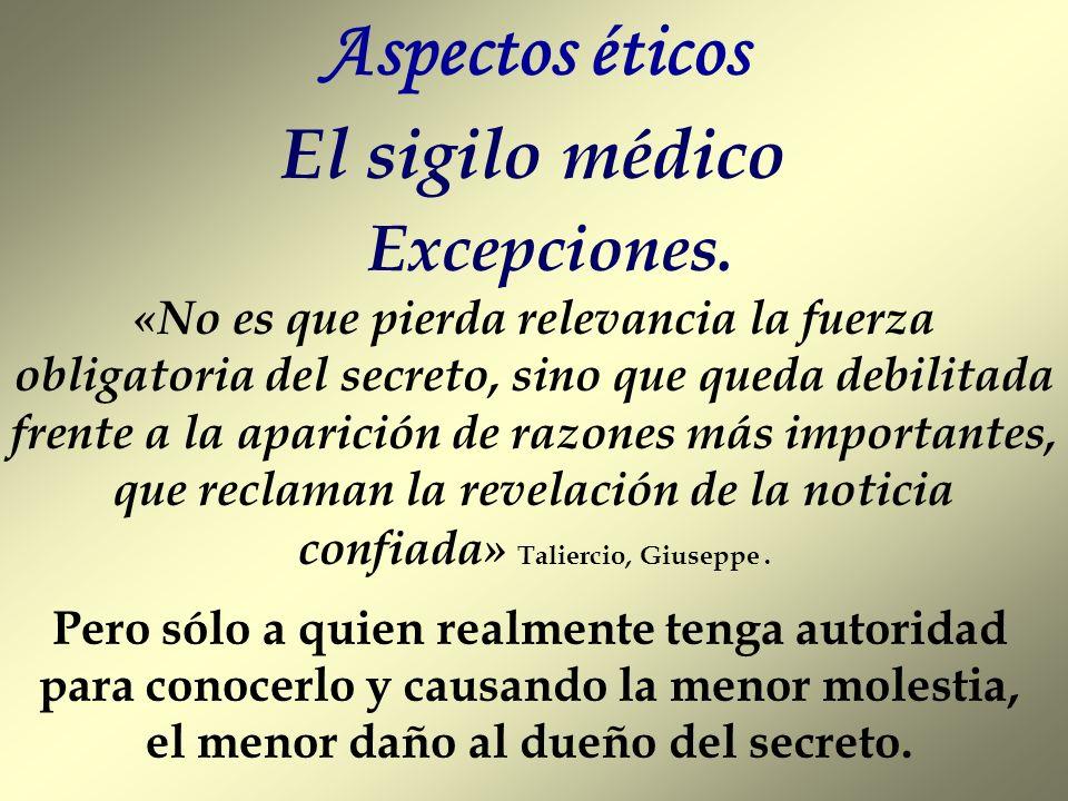 Aspectos éticos El sigilo médico Excepciones.