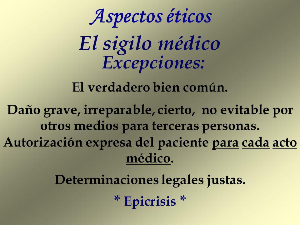 Aspectos éticos El sigilo médico Excepciones: * Epicrisis *