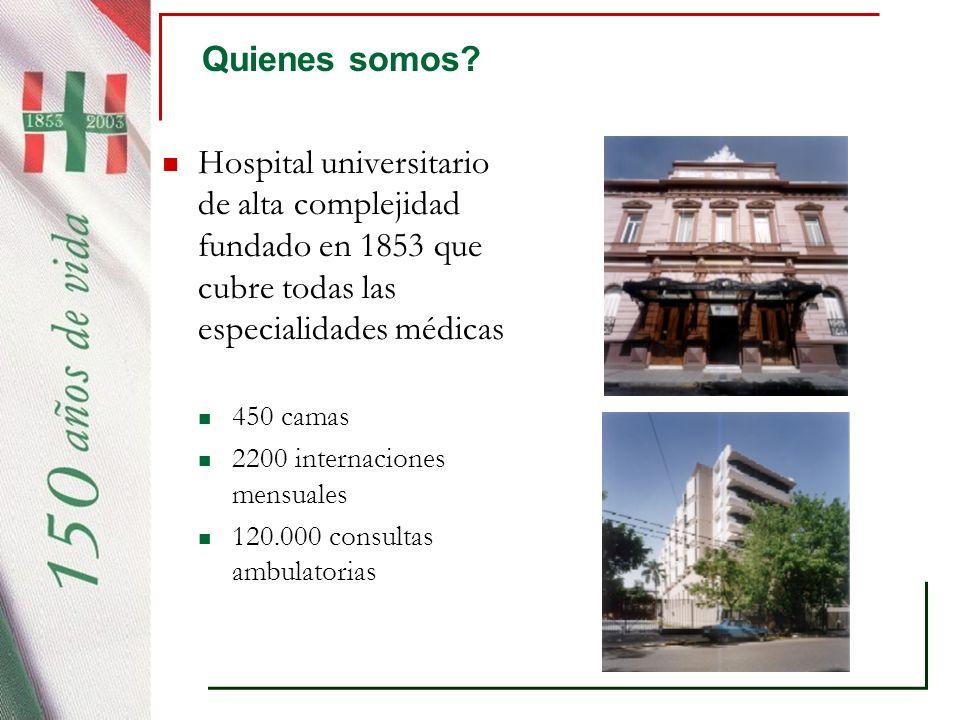 Quienes somos Hospital universitario de alta complejidad fundado en 1853 que cubre todas las especialidades médicas.