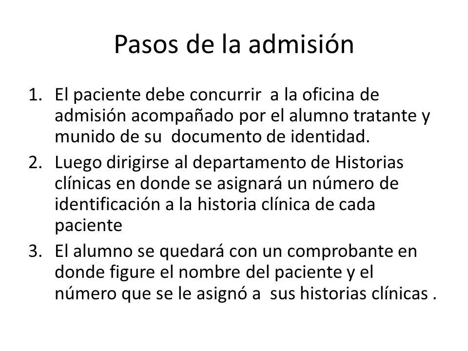 Pasos de la admisión El paciente debe concurrir a la oficina de admisión acompañado por el alumno tratante y munido de su documento de identidad.