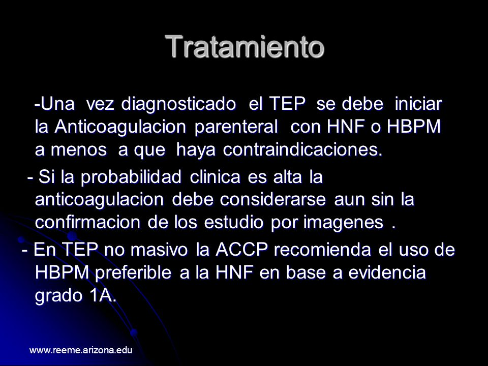 Tratamiento -Una vez diagnosticado el TEP se debe iniciar la Anticoagulacion parenteral con HNF o HBPM a menos a que haya contraindicaciones.