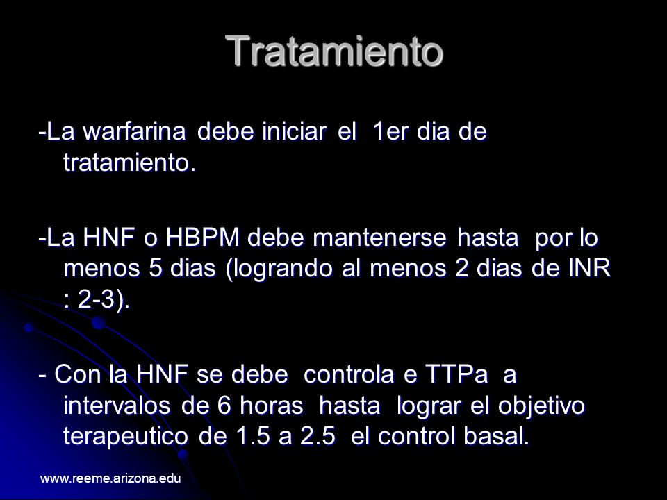 Tratamiento -La warfarina debe iniciar el 1er dia de tratamiento.