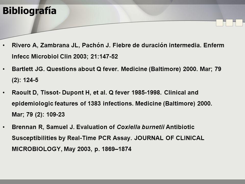 Bibliografía Rivero A, Zambrana JL, Pachón J. Fiebre de duración intermedia. Enferm Infecc Microbiol Clin 2003; 21:147-52.