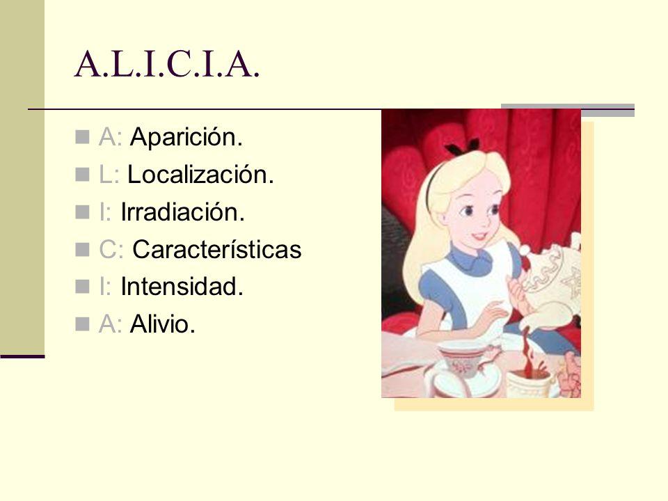 A.L.I.C.I.A. A: Aparición. L: Localización. I: Irradiación.
