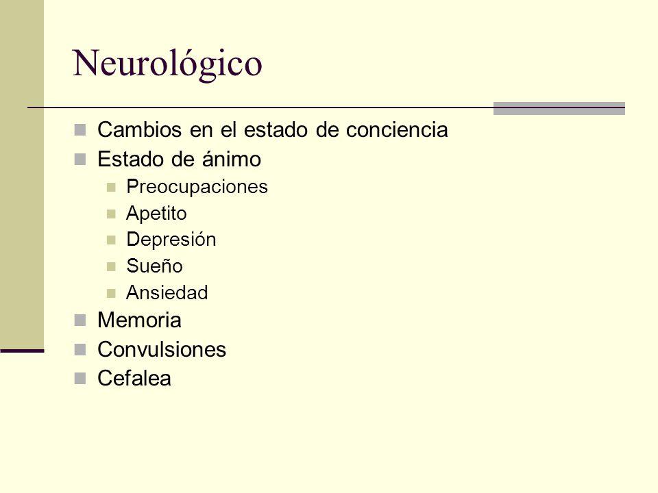 Neurológico Cambios en el estado de conciencia Estado de ánimo Memoria