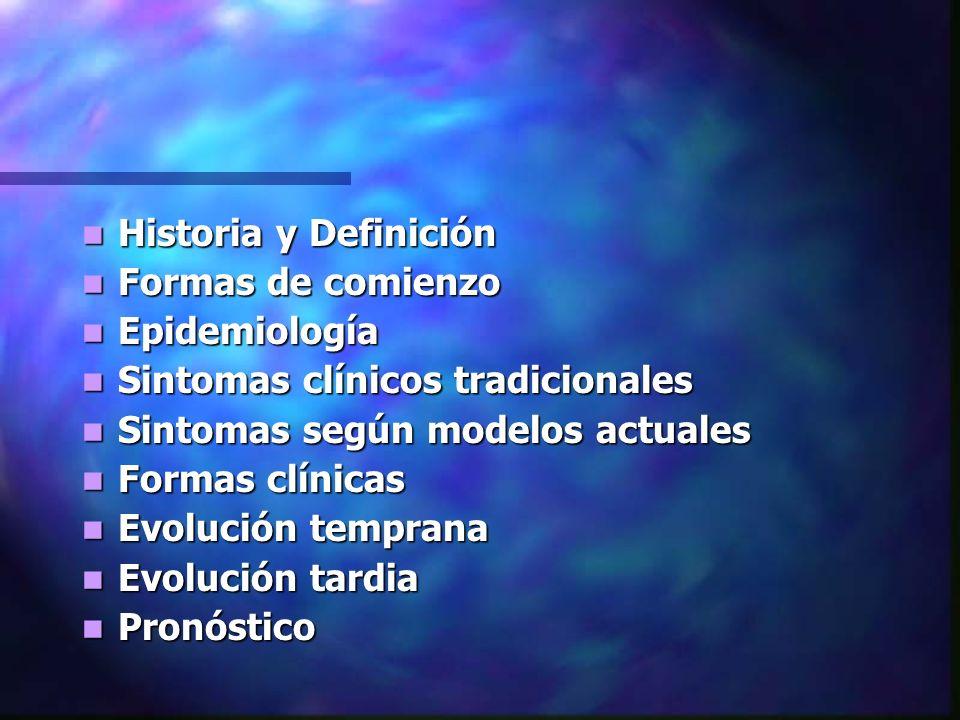 Historia y Definición Formas de comienzo. Epidemiología. Sintomas clínicos tradicionales. Sintomas según modelos actuales.