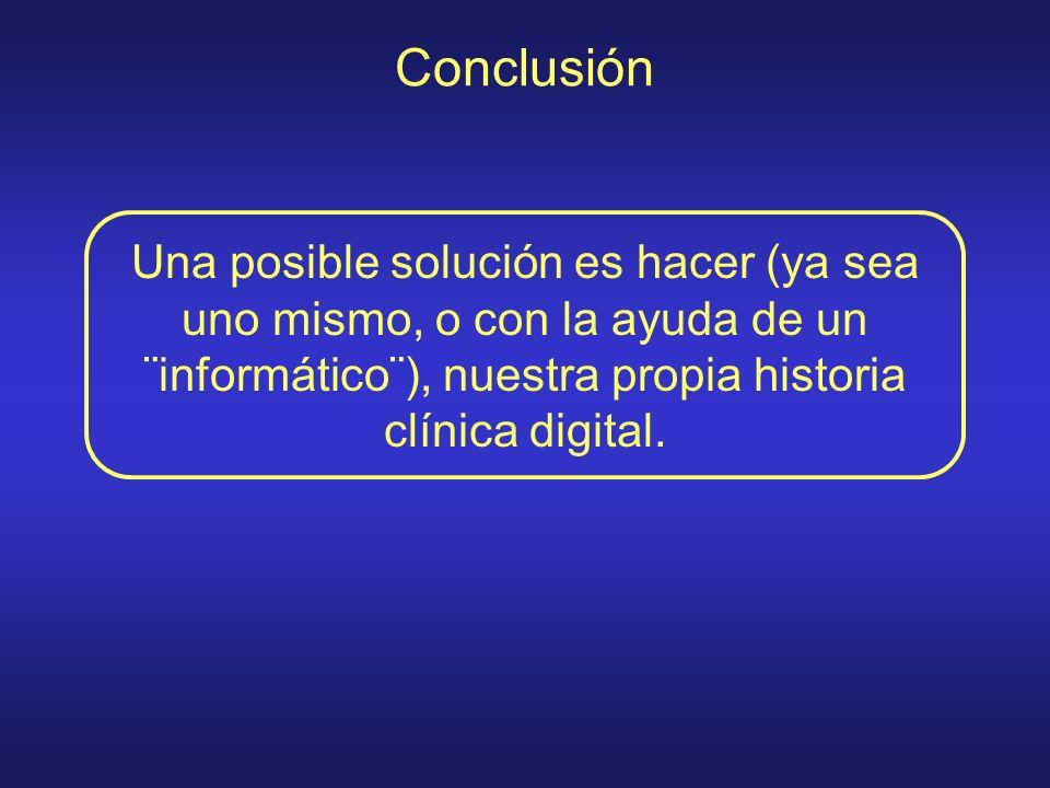 ConclusiónUna posible solución es hacer (ya sea uno mismo, o con la ayuda de un ¨informático¨), nuestra propia historia clínica digital.