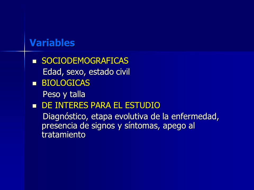 Variables SOCIODEMOGRAFICAS Edad, sexo, estado civil BIOLOGICAS
