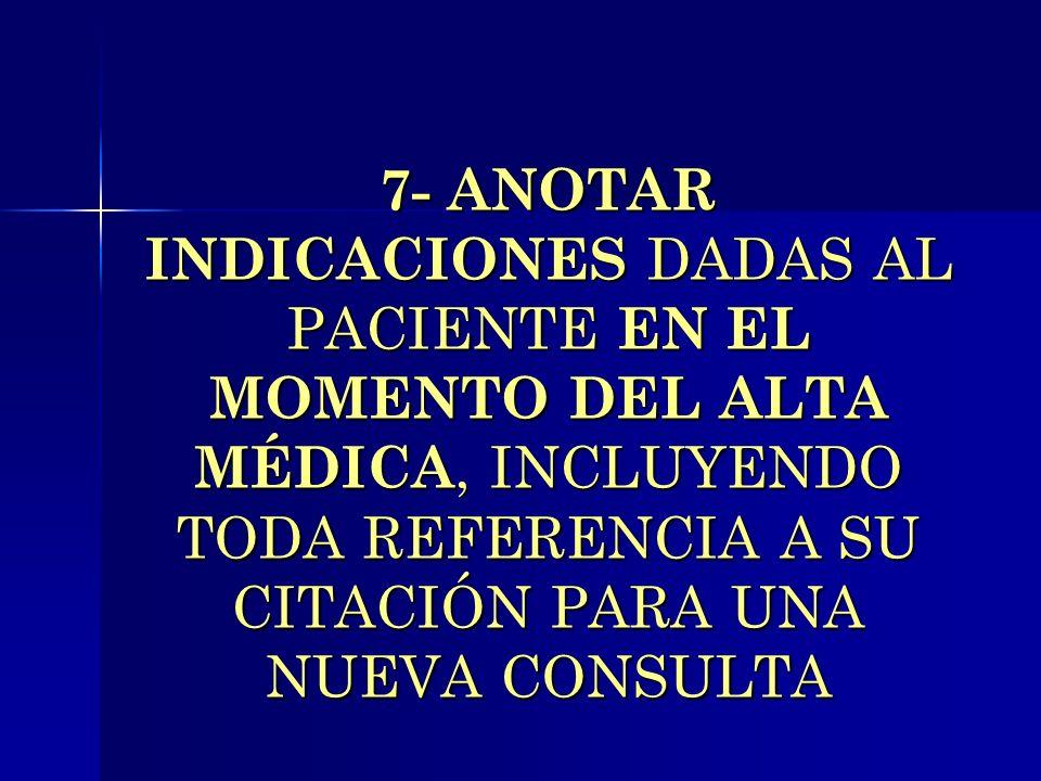7- ANOTAR INDICACIONES DADAS AL PACIENTE EN EL MOMENTO DEL ALTA MÉDICA, INCLUYENDO TODA REFERENCIA A SU CITACIÓN PARA UNA NUEVA CONSULTA