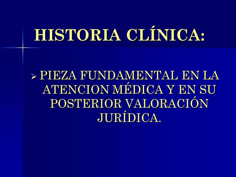 HISTORIA CLÍNICA: PIEZA FUNDAMENTAL EN LA ATENCION MÉDICA Y EN SU POSTERIOR VALORACIÓN JURÍDICA.