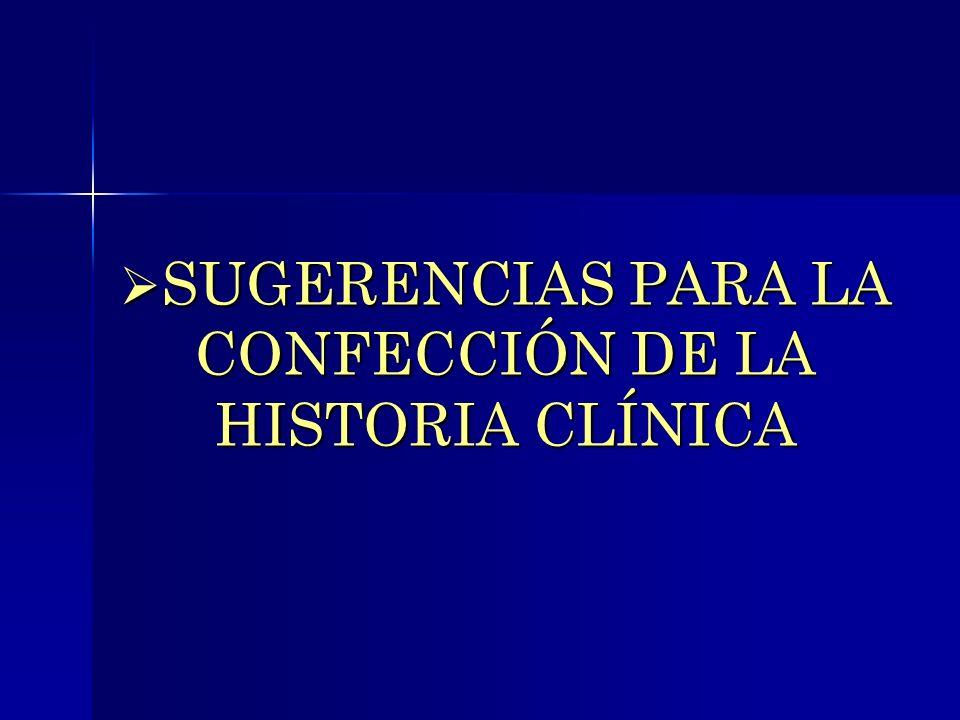 SUGERENCIAS PARA LA CONFECCIÓN DE LA HISTORIA CLÍNICA