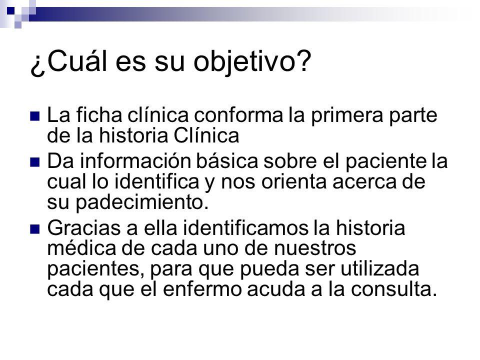 ¿Cuál es su objetivo La ficha clínica conforma la primera parte de la historia Clínica.