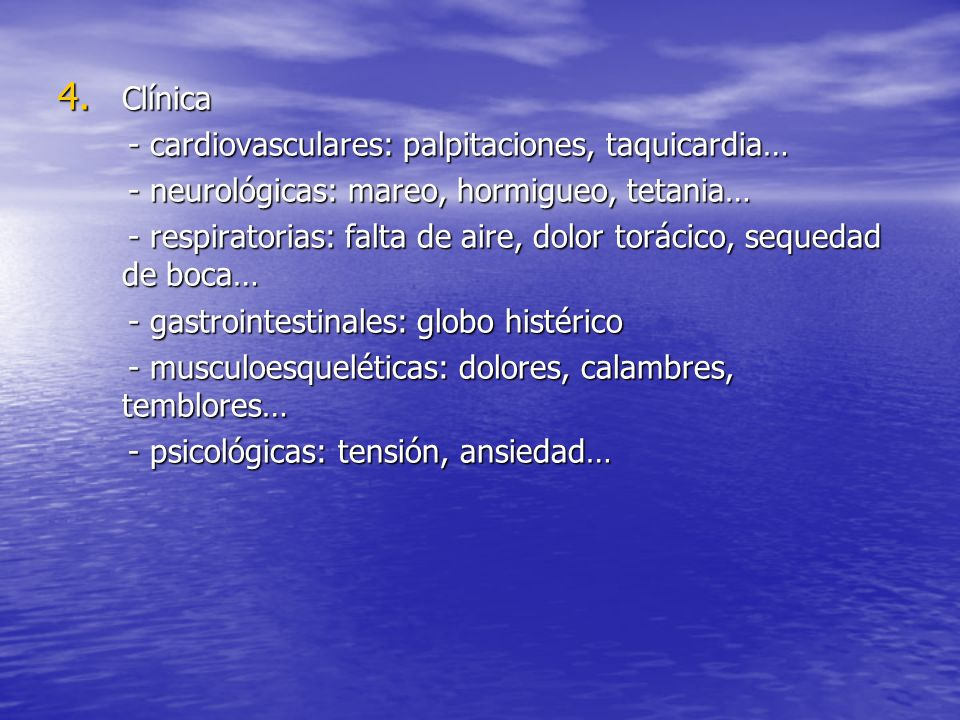 Clínica - cardiovasculares: palpitaciones, taquicardia… - neurológicas: mareo, hormigueo, tetania…