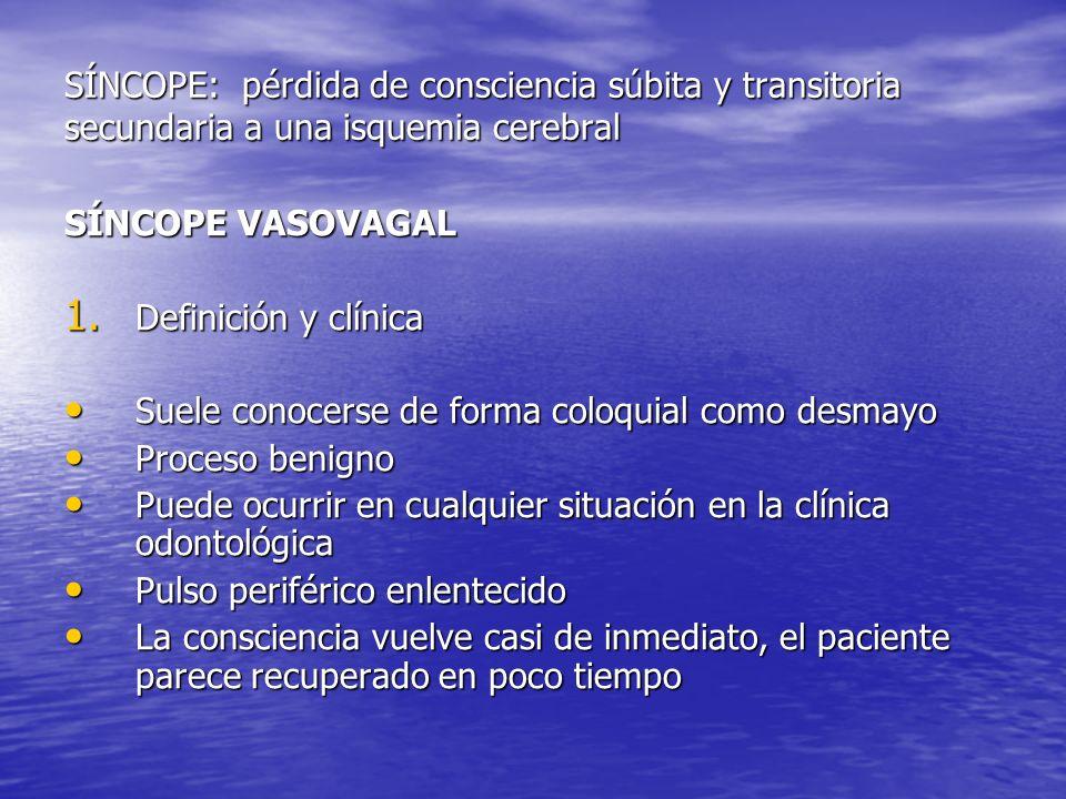 SÍNCOPE: pérdida de consciencia súbita y transitoria secundaria a una isquemia cerebral