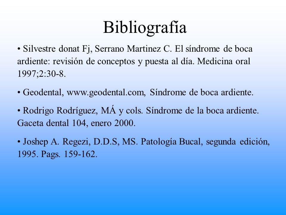 Bibliografía Silvestre donat Fj, Serrano Martinez C. El síndrome de boca ardiente: revisión de conceptos y puesta al día. Medicina oral 1997;2:30-8.
