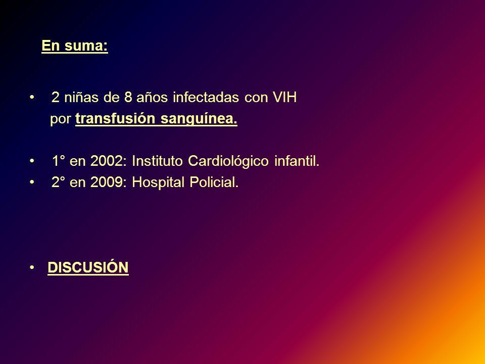 En suma: 2 niñas de 8 años infectadas con VIH. por transfusión sanguínea. 1° en 2002: Instituto Cardiológico infantil.