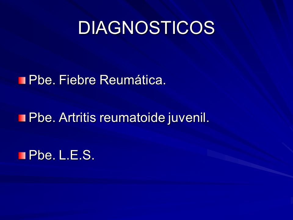 DIAGNOSTICOS Pbe. Fiebre Reumática. Pbe. Artritis reumatoide juvenil.