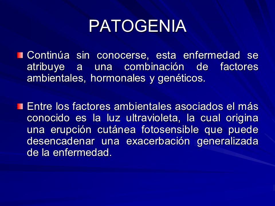 PATOGENIA Continúa sin conocerse, esta enfermedad se atribuye a una combinación de factores ambientales, hormonales y genéticos.