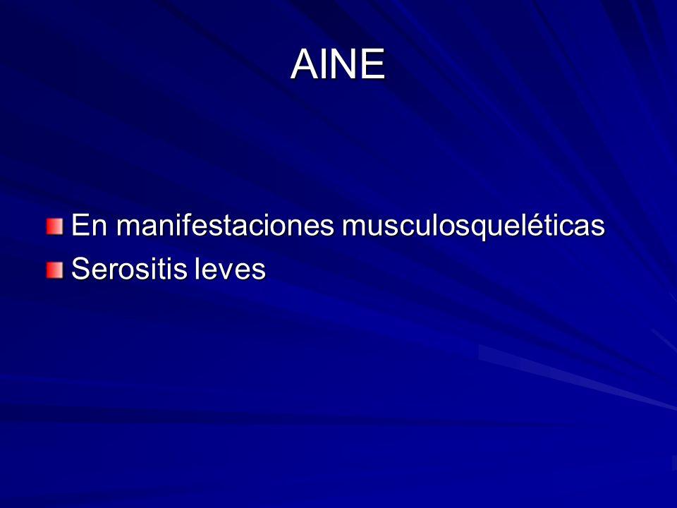 AINE En manifestaciones musculosqueléticas Serositis leves