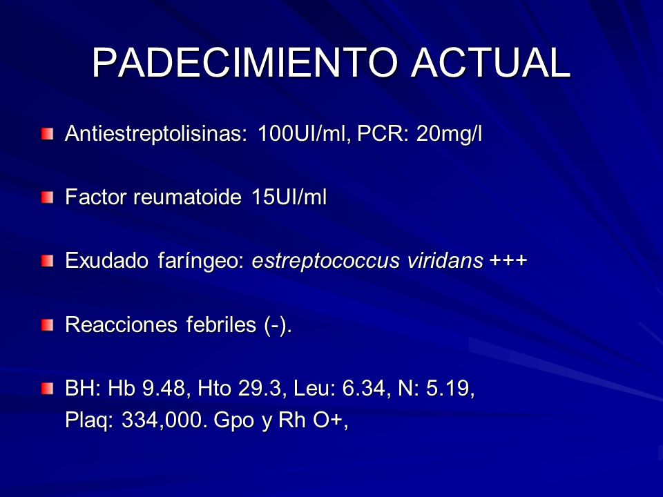 PADECIMIENTO ACTUAL Antiestreptolisinas: 100UI/ml, PCR: 20mg/l