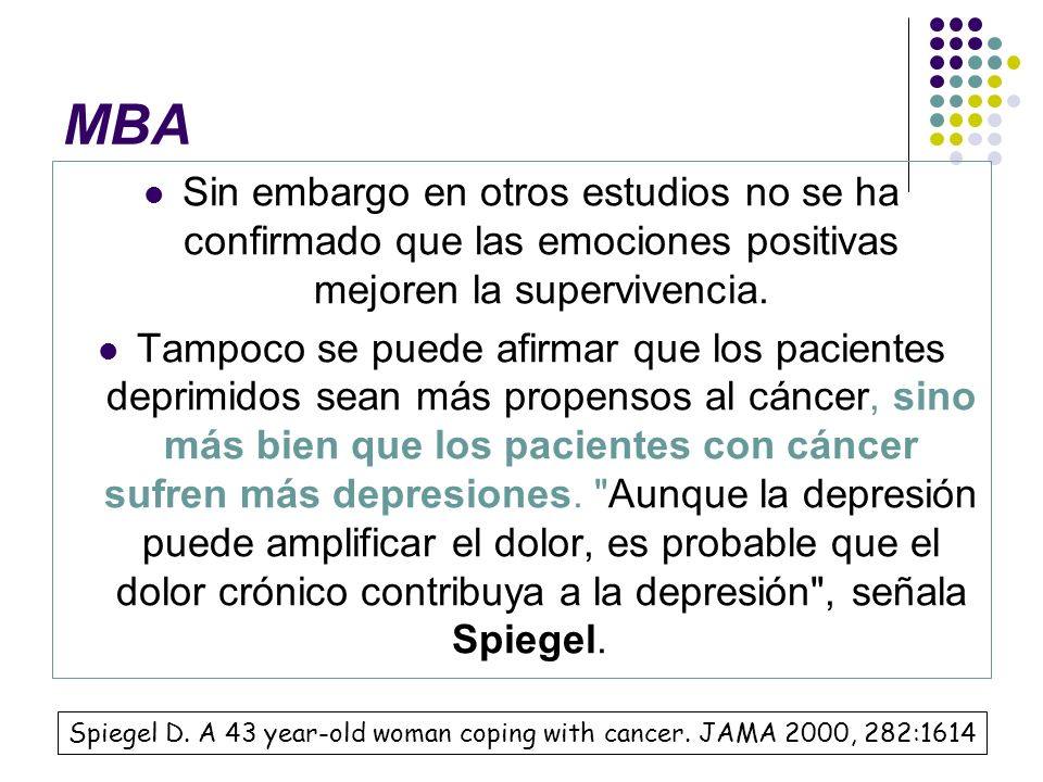 MBA Sin embargo en otros estudios no se ha confirmado que las emociones positivas mejoren la supervivencia.