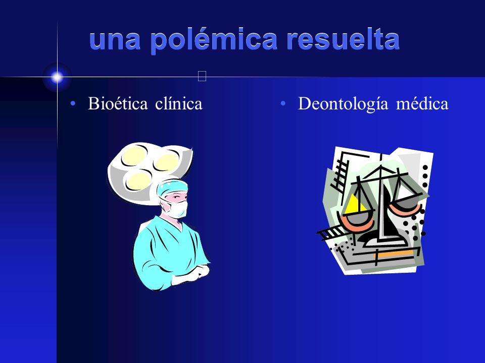 una polémica resuelta Bioética clínica Deontología médica