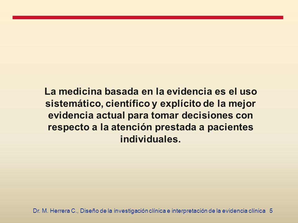 La medicina basada en la evidencia es el uso sistemático, científico y explícito de la mejor evidencia actual para tomar decisiones con respecto a la atención prestada a pacientes individuales.