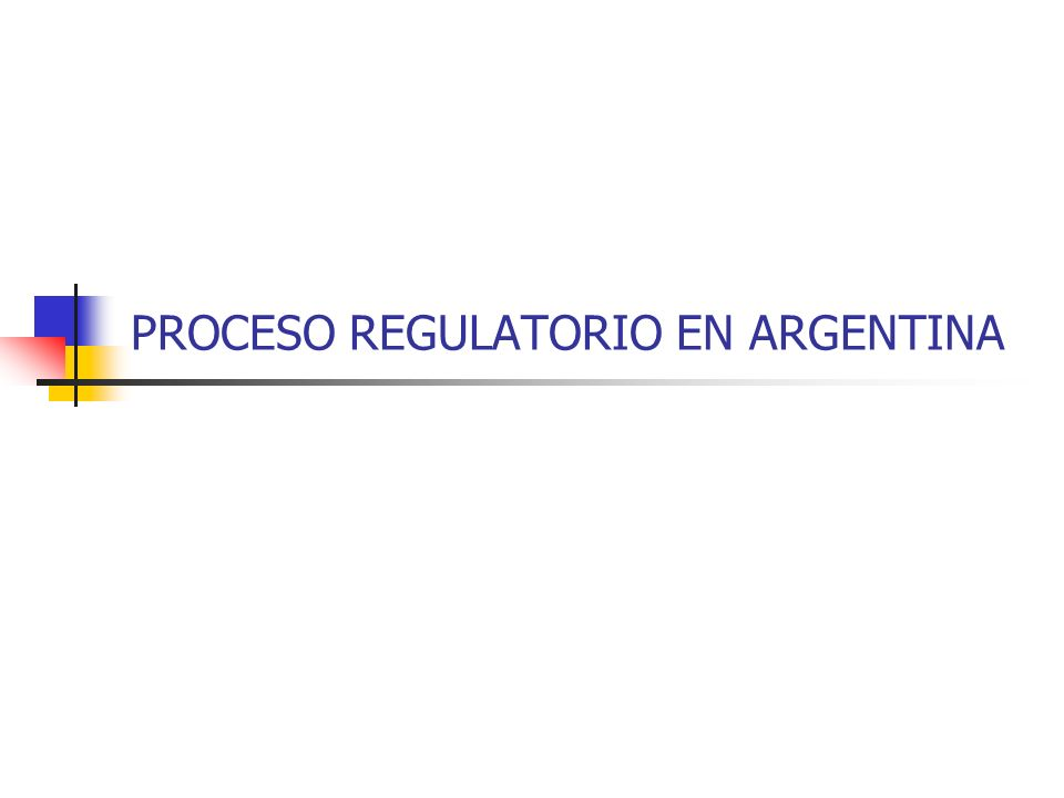 PROCESO REGULATORIO EN ARGENTINA