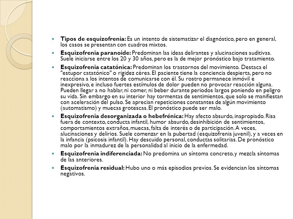 Tipos de esquizofrenia: Es un intento de sistematizar el diagnóstico, pero en general, los casos se presentan con cuadros mixtos.