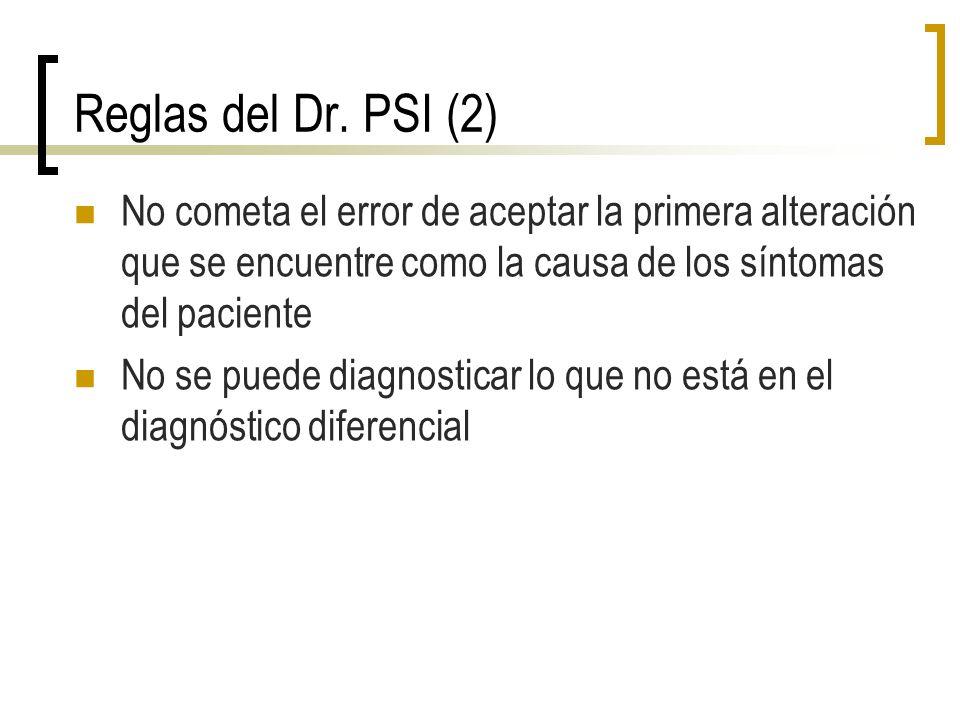 Reglas del Dr. PSI (2) No cometa el error de aceptar la primera alteración que se encuentre como la causa de los síntomas del paciente.