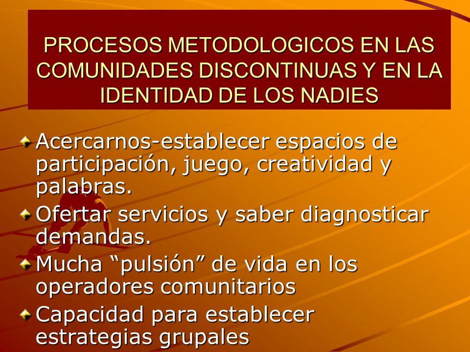 PROCESOS METODOLOGICOS EN LAS COMUNIDADES DISCONTINUAS Y EN LA IDENTIDAD DE LOS NADIES