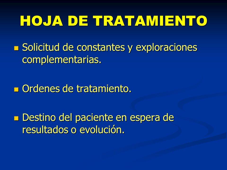 HOJA DE TRATAMIENTO Solicitud de constantes y exploraciones complementarias. Ordenes de tratamiento.
