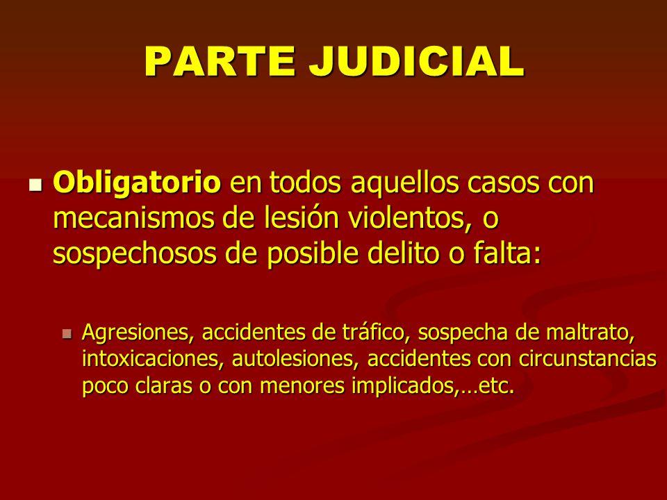 PARTE JUDICIAL Obligatorio en todos aquellos casos con mecanismos de lesión violentos, o sospechosos de posible delito o falta: